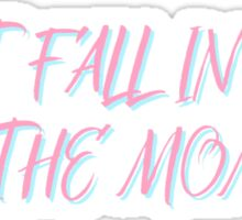 """Don't fall in love with the moment"" Sticker"