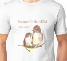 """Funny Quote """"I'm the MOM, that's why Bird Family Unisex T-Shirt"""