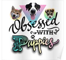Obsessed with Puppies! Poster