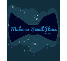 "Bill Nye ""Make No Small Plans"" quote Photographic Print"