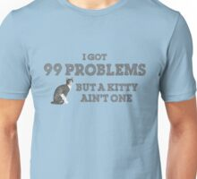 I Got 99 Problems But A Kitty Ain't One Unisex T-Shirt
