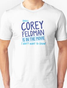 Unless COREY FELDMAN is in the movie I don't want to know Unisex T-Shirt