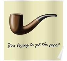 You trying to get the pipe? Poster