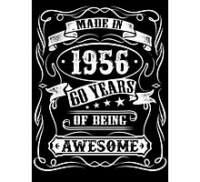 Made In 1956 - 60 Years Of Being Awesome Photographic Print