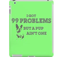 I Got 99 Problems But A Pup Ain't One iPad Case/Skin