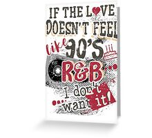 If The Love Doesn't Feel Like 90's R&B T-Shirt Greeting Card