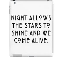 Night Allows the Stars to Shine and We Come Alive iPad Case/Skin