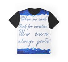 """ When we can't  think for ourselves,  We can  always quote"" Graphic T-Shirt"