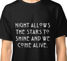 Night Allows the Stars to Shine and We Come Alive white Classic T-Shirt