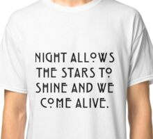 Night Allows the Stars to Shine and We Come Alive Classic T-Shirt