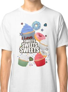 I love Sweets Sweets Sweets Classic T-Shirt