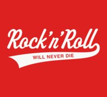 Rock 'N' Roll Will Never Die (White) by MrFaulbaum