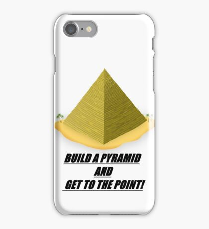 Build a Pyramid and get to the point! iPhone Case/Skin