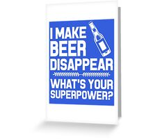 I make beer disappear whats your Superpower Greeting Card