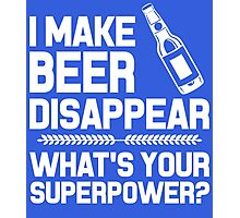 I make beer disappear whats your Superpower Photographic Print