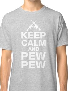 Keep Calm And Pew Pew Classic T-Shirt