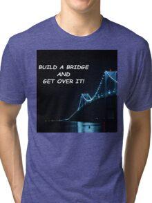 Build a bridge and get over it! Tri-blend T-Shirt