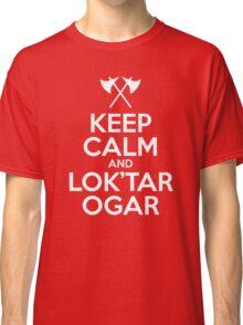 Keep calm and lok'tar ogar Classic T-Shirt