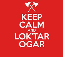 Keep calm and lok'tar ogar Unisex T-Shirt