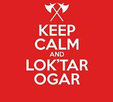 Keep calm and lok'tar ogar Unisex T-Shirt