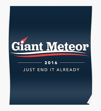 Giant Meteor 2016 Just End It Already T-Shirt Poster