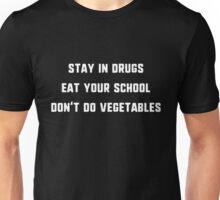 Stay In Drugs, Eat Your School, Don't Do Vegetables T-Shirt Unisex T-Shirt