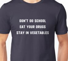 Don't Do School, Eat Your Drugs, Stay In Vegetables T-Shirt Unisex T-Shirt