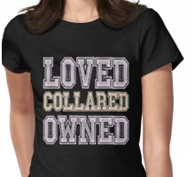Loved, Collared, Owned. Submissive T-shirt Womens Fitted T-Shirt