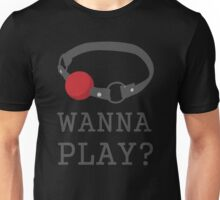 Wanna Play? Ball Gag BDSM T-shirt Unisex T-Shirt