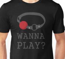 Wanna Play? Ball Gag BDSM T-shirt Unisex T-Shirt