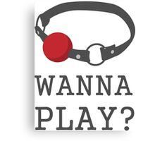 Wanna Play? Ball Gag BDSM T-shirt Canvas Print