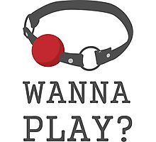 Wanna Play? Ball Gag BDSM T-shirt Photographic Print