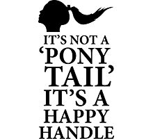 "It's Not A ""Ponny Tail"", It's A Happy Handle. BDSM T-shirt Photographic Print"