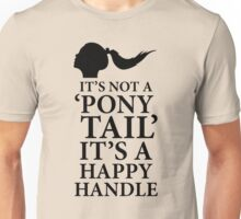 """It's Not A """"Ponny Tail"""", It's A Happy Handle. BDSM T-shirt Unisex T-Shirt"""