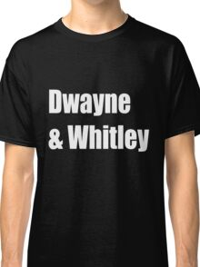 Dwayne and Whitley, white text Classic T-Shirt