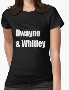 Dwayne and Whitley, white text Womens Fitted T-Shirt