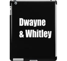 Dwayne and Whitley, white text iPad Case/Skin