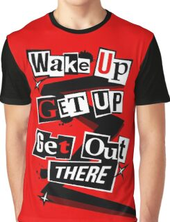 Wake Up, Get Up, Get Out There Graphic T-Shirt