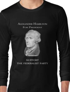 Alexander Hamilton for President - Support the Federalist Party Long Sleeve T-Shirt