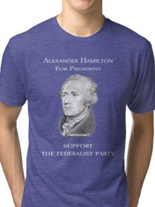 Alexander Hamilton for President - Support the Federalist Party Tri-blend T-Shirt