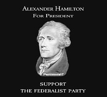 Alexander Hamilton for President - Support the Federalist Party Unisex T-Shirt