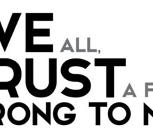 love all, trust a few, do wrong to none - shakespeare Sticker