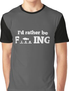 'd Rather be fishing Graphic T-Shirt