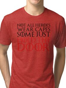NOT ALL HEROES WEAR CAPES (HOLD THE DOOR) (Black)  Tri-blend T-Shirt