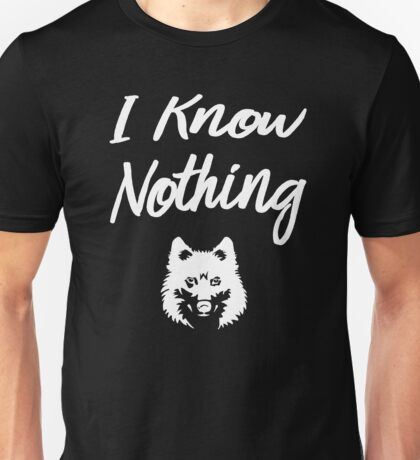 I know nothing... And you? Unisex T-Shirt