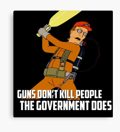 Dale Gribble - Guns Don't Kill People, The Government Does! Canvas Print