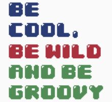 Be Cool, Be Wild And Be Groovy Baby Tee