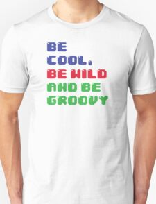 Be Cool, Be Wild And Be Groovy T-Shirt