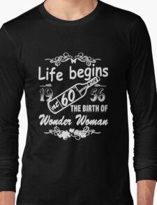 Life begins at 60 years old 1956 THE BIRTH OF WONDER WOMAN Long Sleeve T-Shirt