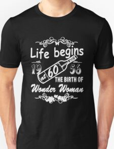 Life begins at 60 years old 1956 THE BIRTH OF WONDER WOMAN Unisex T-Shirt